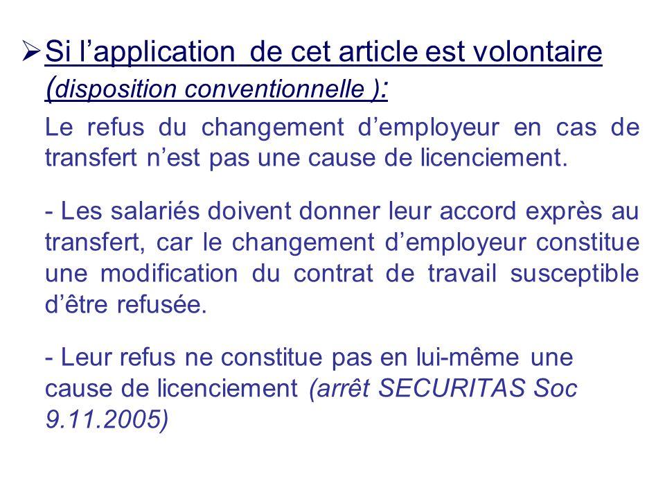 Si lapplication de cet article est volontaire ( disposition conventionnelle ) : Le refus du changement demployeur en cas de transfert nest pas une cau