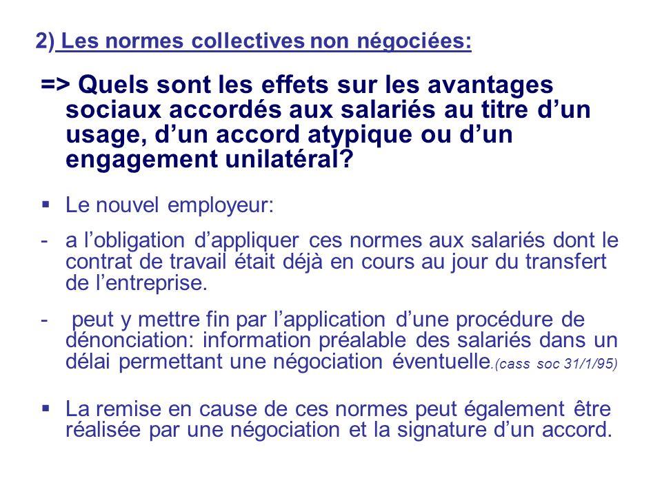 2) Les normes collectives non négociées: => Quels sont les effets sur les avantages sociaux accordés aux salariés au titre dun usage, dun accord atypi
