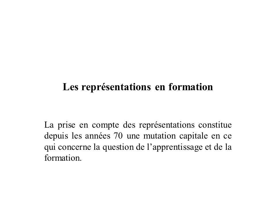 Les représentations en formation La prise en compte des représentations constitue depuis les années 70 une mutation capitale en ce qui concerne la que