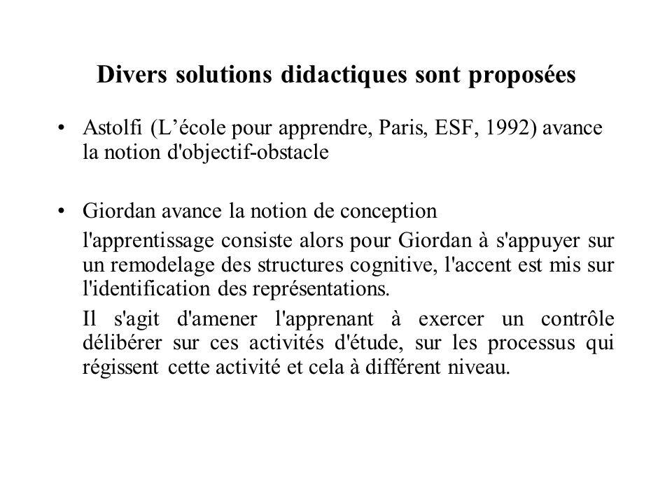 Divers solutions didactiques sont proposées Astolfi (Lécole pour apprendre, Paris, ESF, 1992) avance la notion d'objectif-obstacle Giordan avance la n