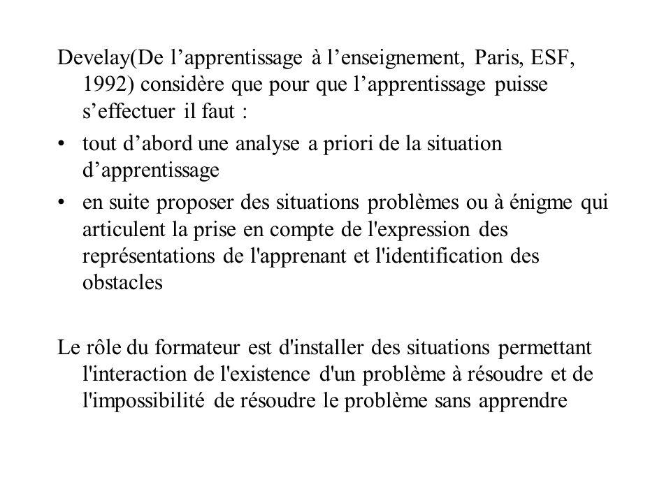 Develay(De lapprentissage à lenseignement, Paris, ESF, 1992) considère que pour que lapprentissage puisse seffectuer il faut : tout dabord une analyse