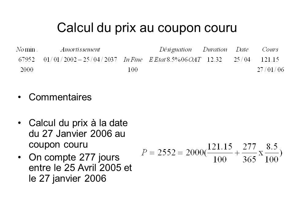 Calcul du prix au coupon couru Commentaires Calcul du prix à la date du 27 Janvier 2006 au coupon couru On compte 277 jours entre le 25 Avril 2005 et