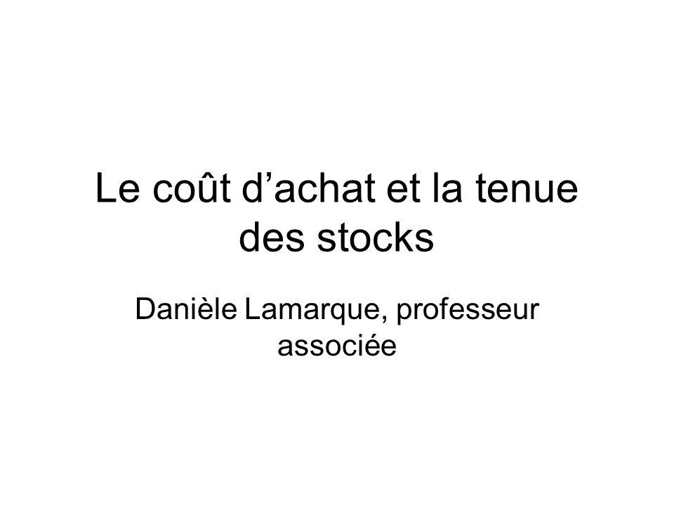 Le coût dachat et la tenue des stocks Danièle Lamarque, professeur associée