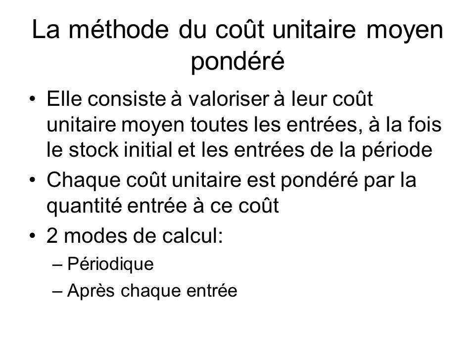 La méthode du coût unitaire moyen pondéré Elle consiste à valoriser à leur coût unitaire moyen toutes les entrées, à la fois le stock initial et les e