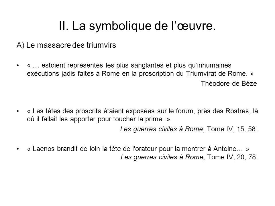 II. La symbolique de lœuvre. « … estoient représentés les plus sanglantes et plus quinhumaines exécutions jadis faites à Rome en la proscription du Tr