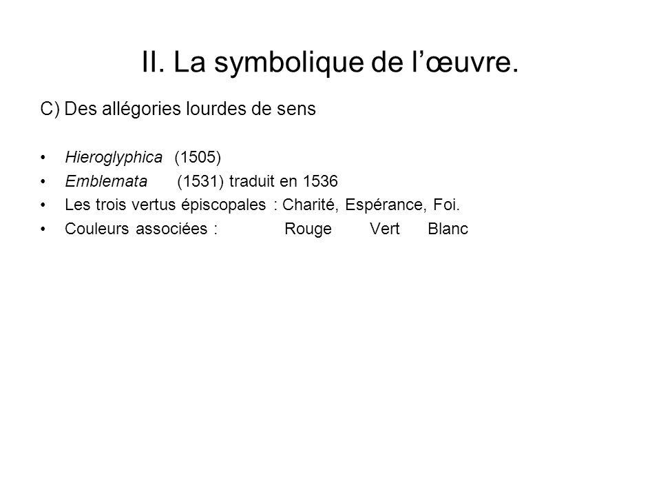 II. La symbolique de lœuvre. Hieroglyphica (1505) Emblemata (1531) traduit en 1536 Les trois vertus épiscopales : Charité, Espérance, Foi. Couleurs as