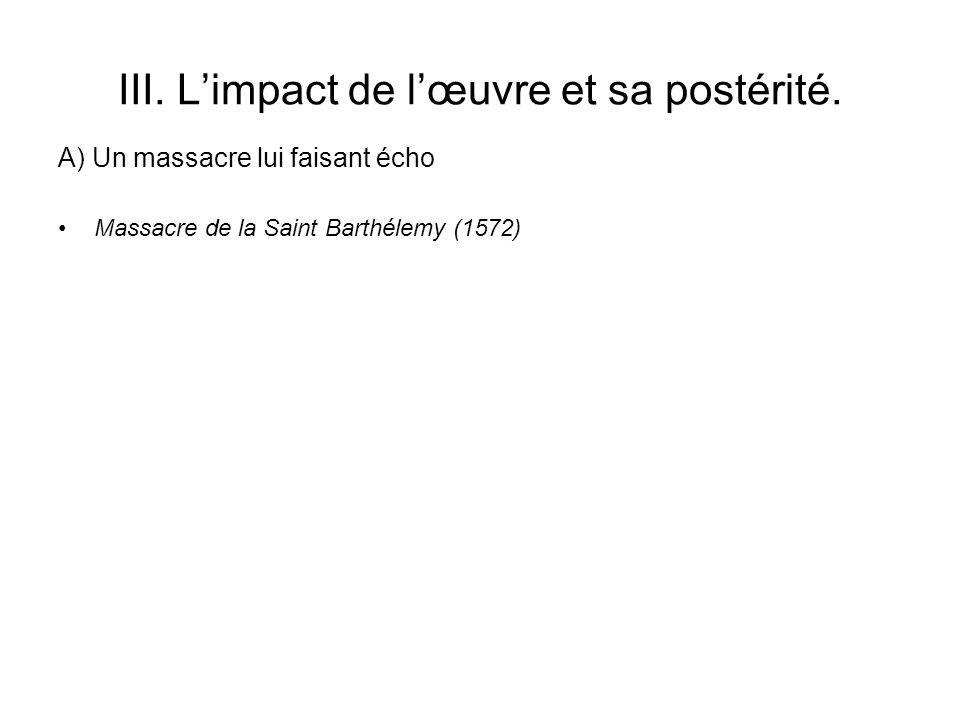 III. Limpact de lœuvre et sa postérité. Massacre de la Saint Barthélemy (1572) A) Un massacre lui faisant écho
