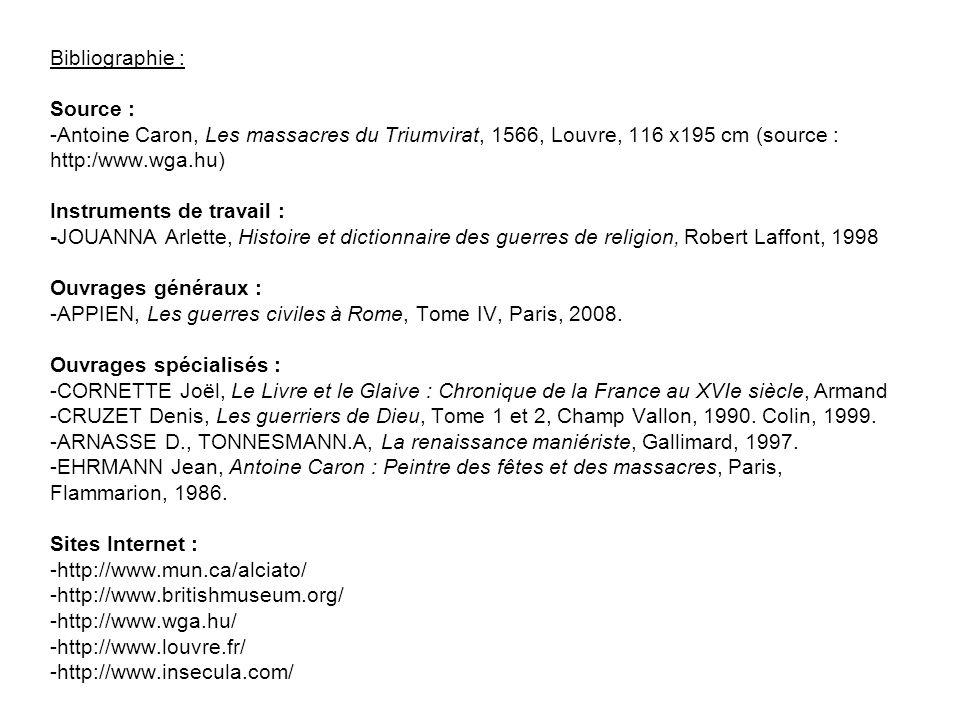 Bibliographie : Source : -Antoine Caron, Les massacres du Triumvirat, 1566, Louvre, 116 x195 cm (source : http:/www.wga.hu) Instruments de travail : -