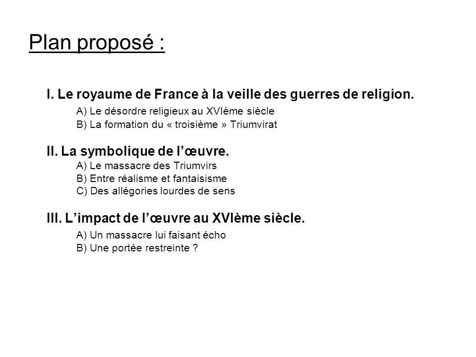 Plan proposé : I. Le royaume de France à la veille des guerres de religion. A) Le désordre religieux au XVIème siècle B) La formation du « troisième »