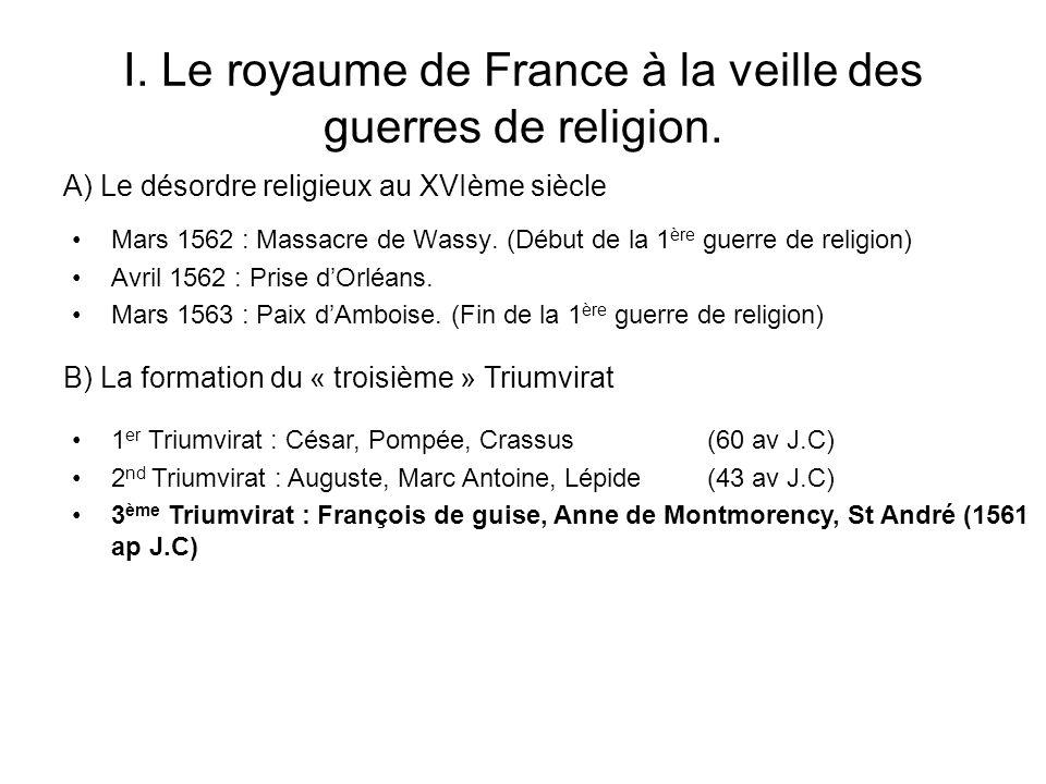 I. Le royaume de France à la veille des guerres de religion. Mars 1562 : Massacre de Wassy. (Début de la 1 ère guerre de religion) Avril 1562 : Prise