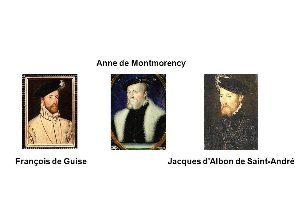 François de Guise Anne de Montmorency Jacques d'Albon de Saint-André