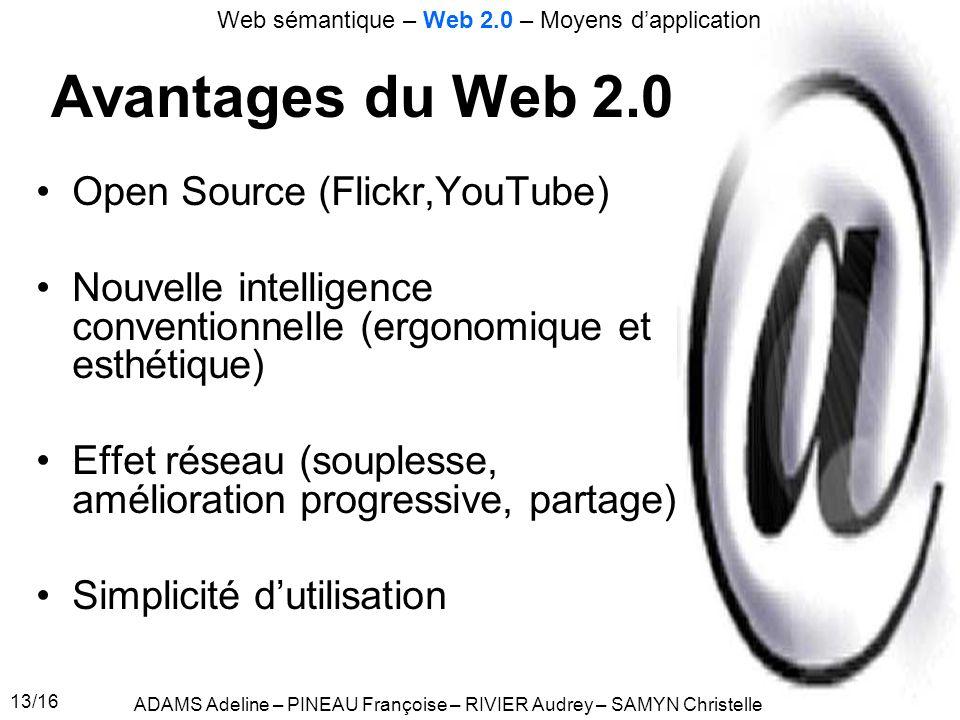 13/16 Avantages du Web 2.0 Open Source (Flickr,YouTube) Nouvelle intelligence conventionnelle (ergonomique et esthétique) Effet réseau (souplesse, amé
