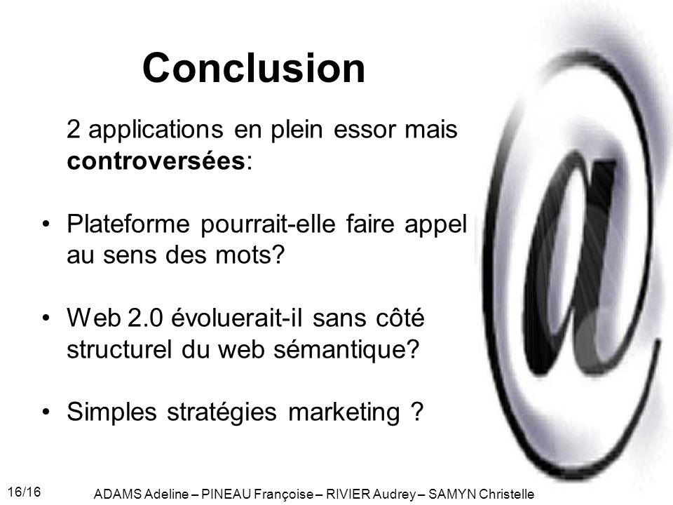 16/16 Conclusion 2 applications en plein essor mais controversées: Plateforme pourrait-elle faire appel au sens des mots? Web 2.0 évoluerait-il sans c