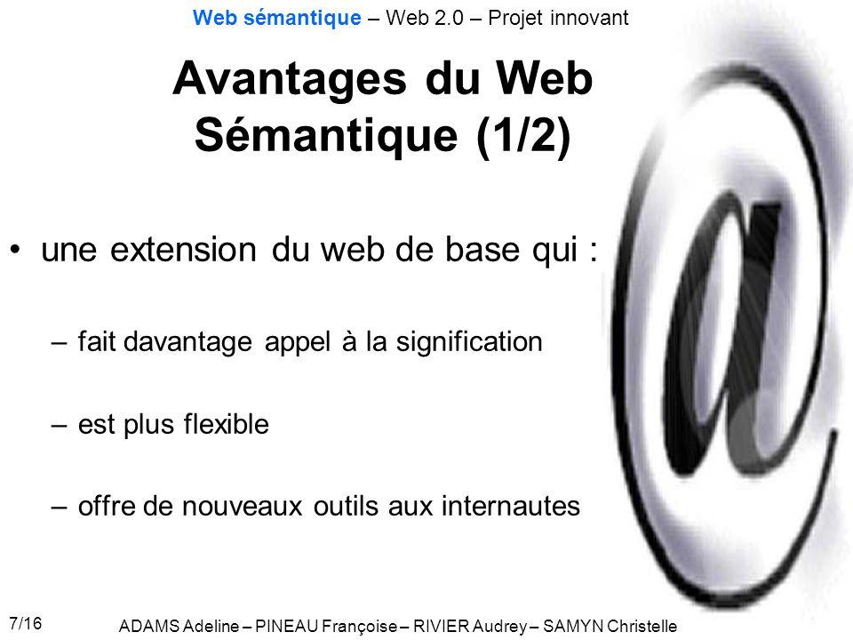 7/16 Avantages du Web Sémantique (1/2) une extension du web de base qui : –fait davantage appel à la signification –est plus flexible –offre de nouvea