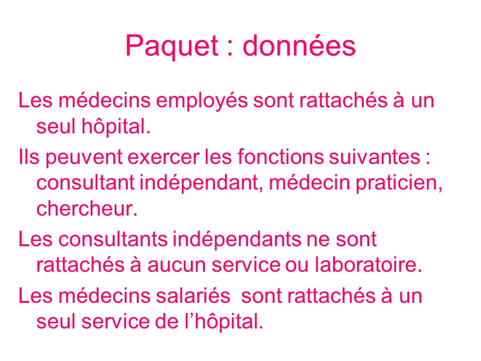 Paquet : données Les médecins employés sont rattachés à un seul hôpital. Ils peuvent exercer les fonctions suivantes : consultant indépendant, médecin