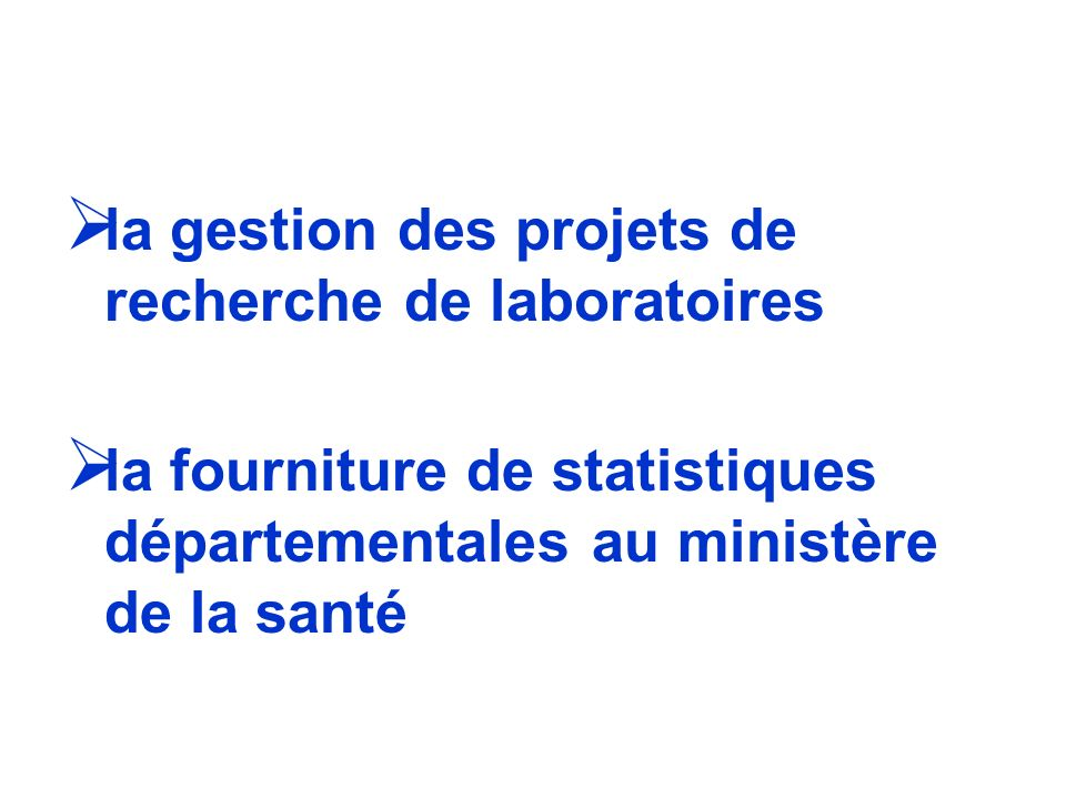 la gestion des projets de recherche de laboratoires la fourniture de statistiques départementales au ministère de la santé