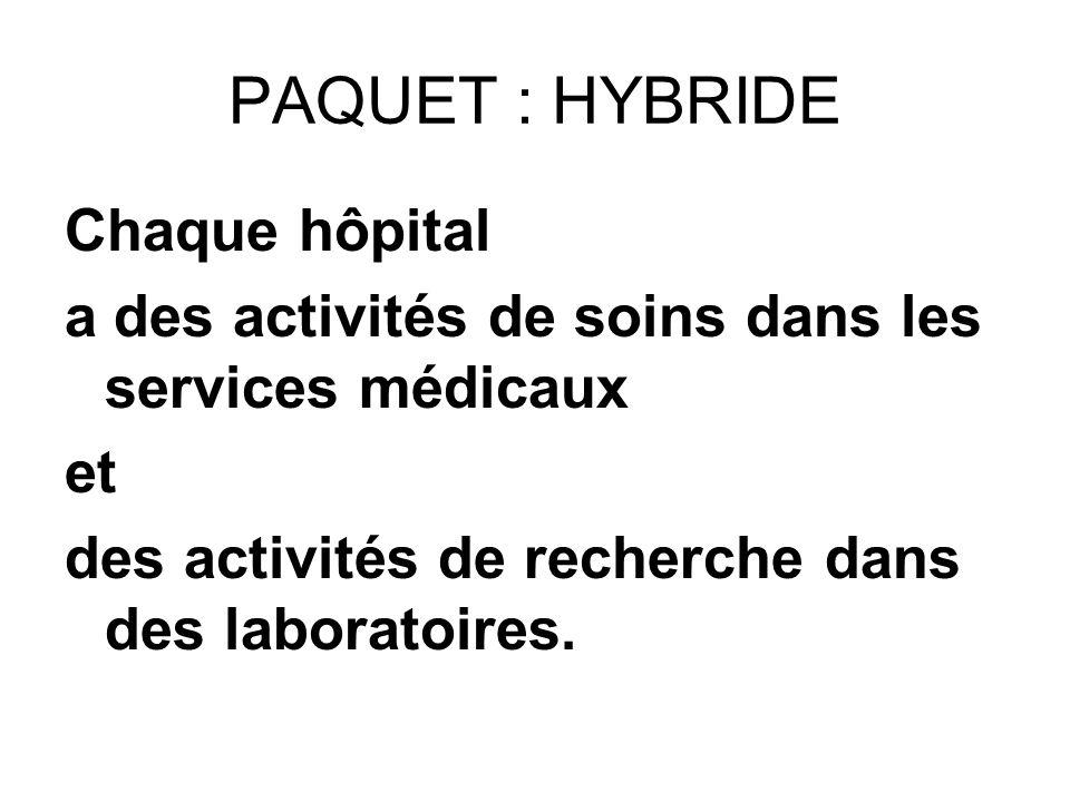 PAQUET : HYBRIDE Chaque hôpital a des activités de soins dans les services médicaux et des activités de recherche dans des laboratoires.