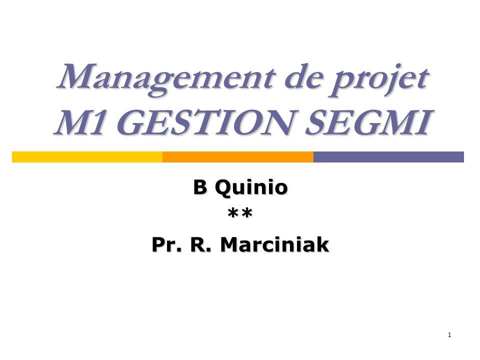 1 Management de projet M1 GESTION SEGMI B Quinio ** Pr. R. Marciniak