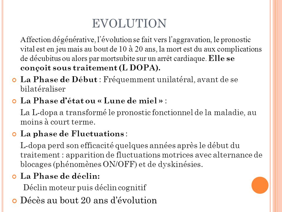 EVOLUTION Affection d é g é n é rative, l é volution se fait vers l aggravation, le pronostic vital est en jeu mais au bout de 10 à 20 ans, la mort es