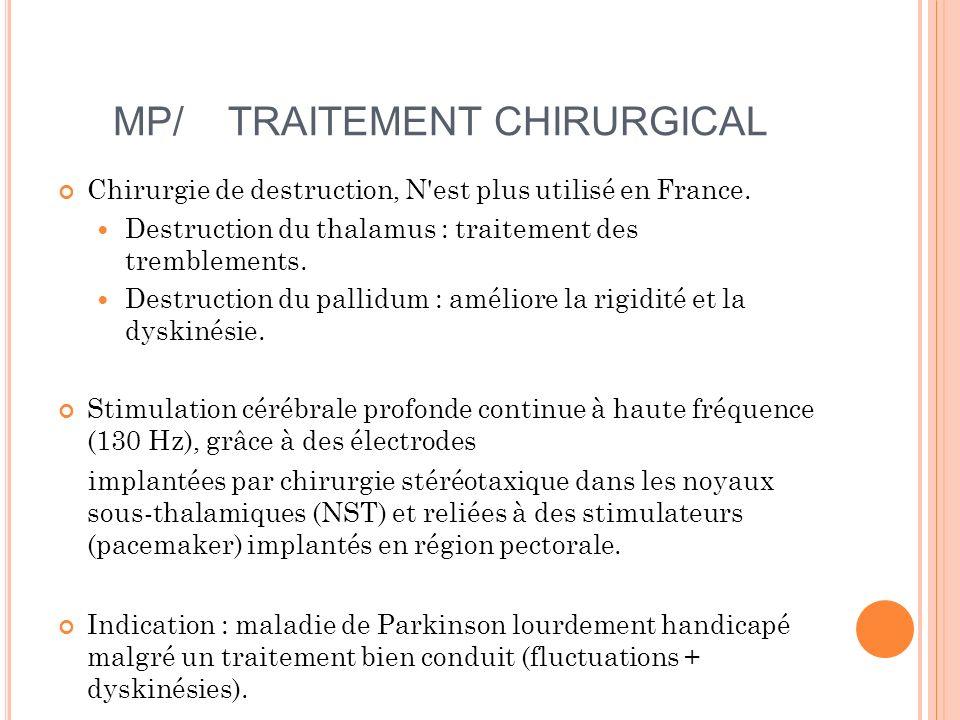 MP/ TRAITEMENT CHIRURGICAL Chirurgie de destruction, N'est plus utilisé en France. Destruction du thalamus : traitement des tremblements. Destruction