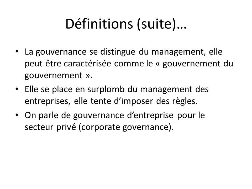 Définitions (suite)… La gouvernance se distingue du management, elle peut être caractérisée comme le « gouvernement du gouvernement ». Elle se place e