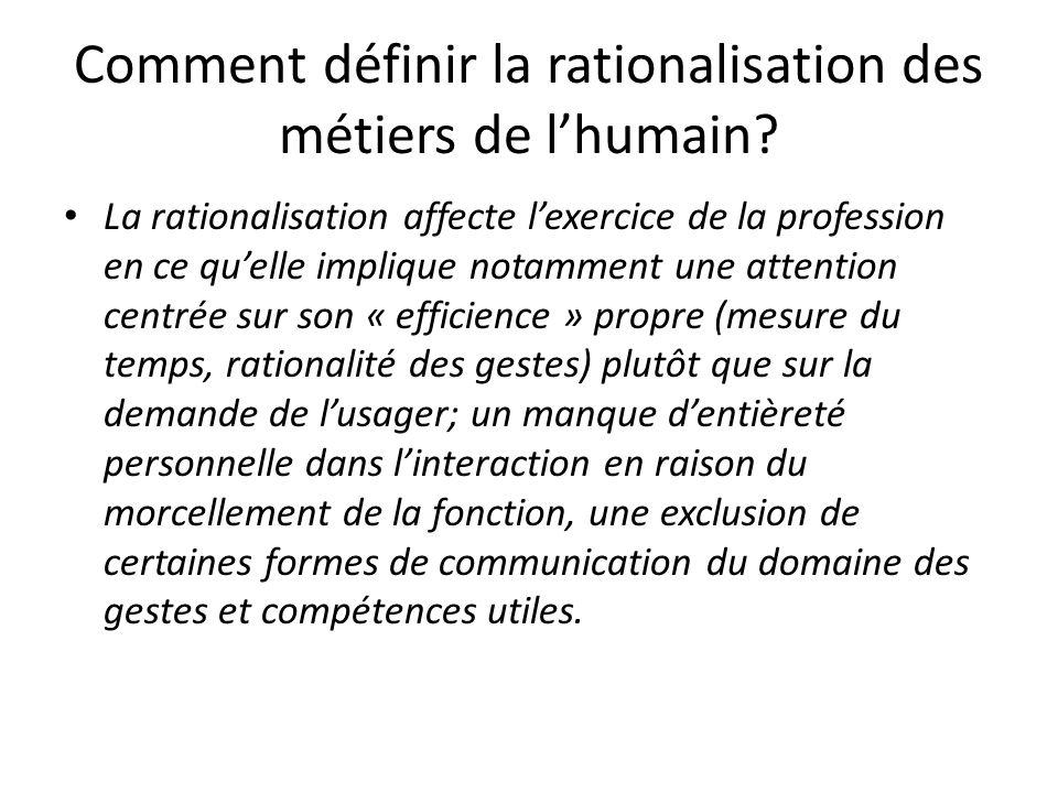 Comment définir la rationalisation des métiers de lhumain? La rationalisation affecte lexercice de la profession en ce quelle implique notamment une a