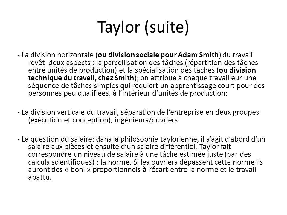 Taylor (suite) - La division horizontale (ou division sociale pour Adam Smith) du travail revêt deux aspects : la parcellisation des tâches (répartiti