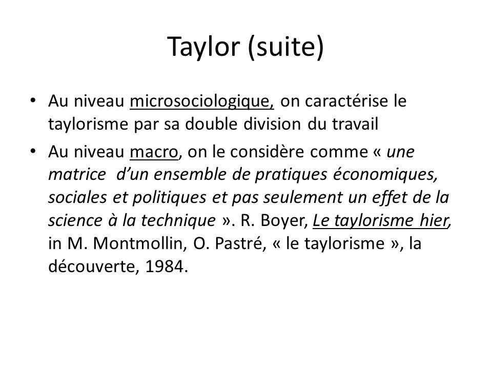 Taylor (suite) Au niveau microsociologique, on caractérise le taylorisme par sa double division du travail Au niveau macro, on le considère comme « un