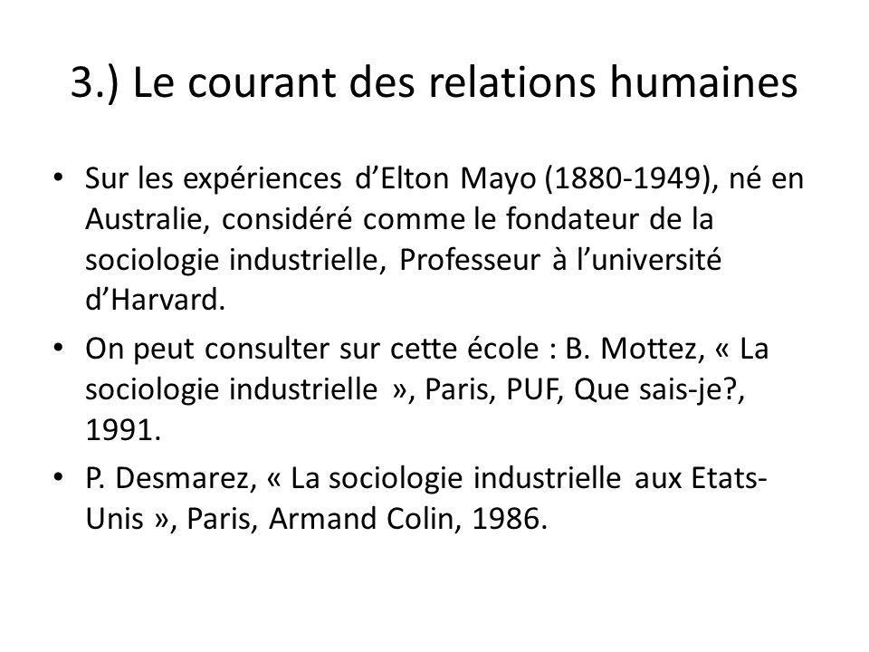 3.) Le courant des relations humaines Sur les expériences dElton Mayo (1880-1949), né en Australie, considéré comme le fondateur de la sociologie indu