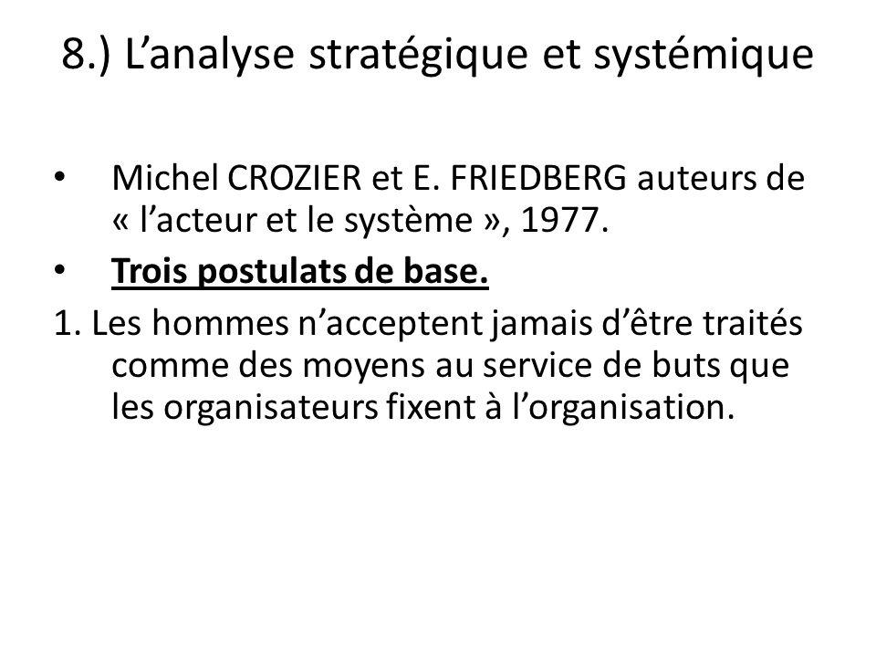 8.) Lanalyse stratégique et systémique Michel CROZIER et E. FRIEDBERG auteurs de « lacteur et le système », 1977. Trois postulats de base. 1. Les homm