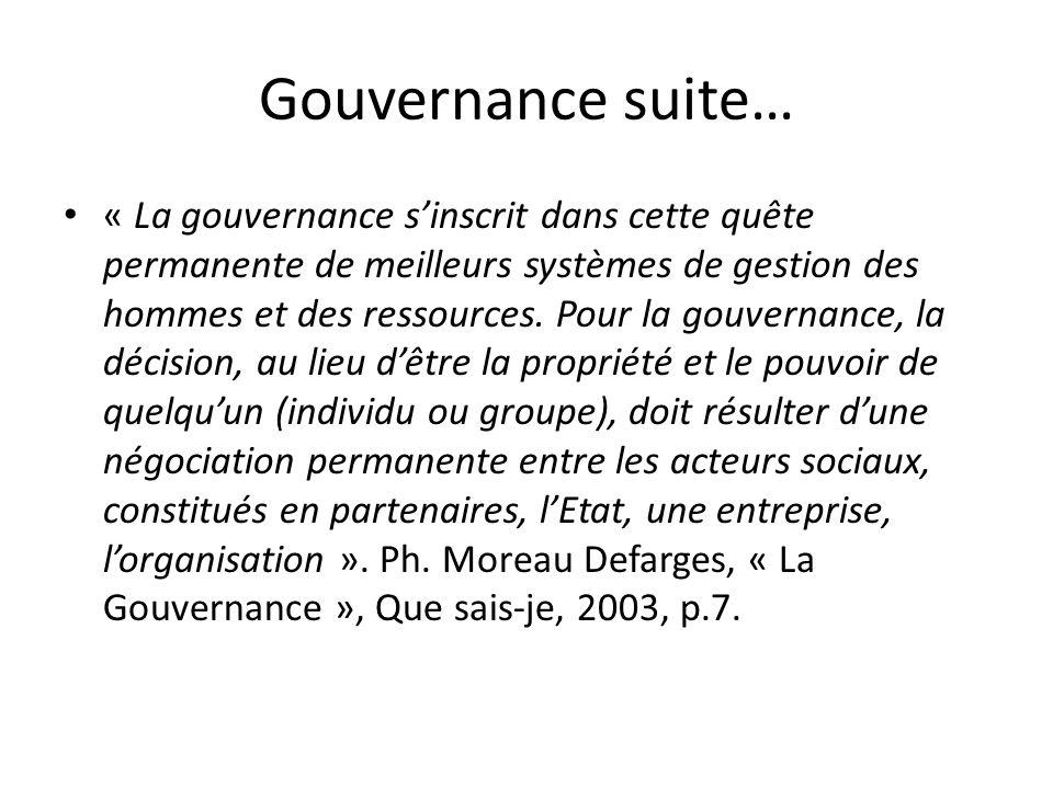 Gouvernance suite… « La gouvernance sinscrit dans cette quête permanente de meilleurs systèmes de gestion des hommes et des ressources. Pour la gouver
