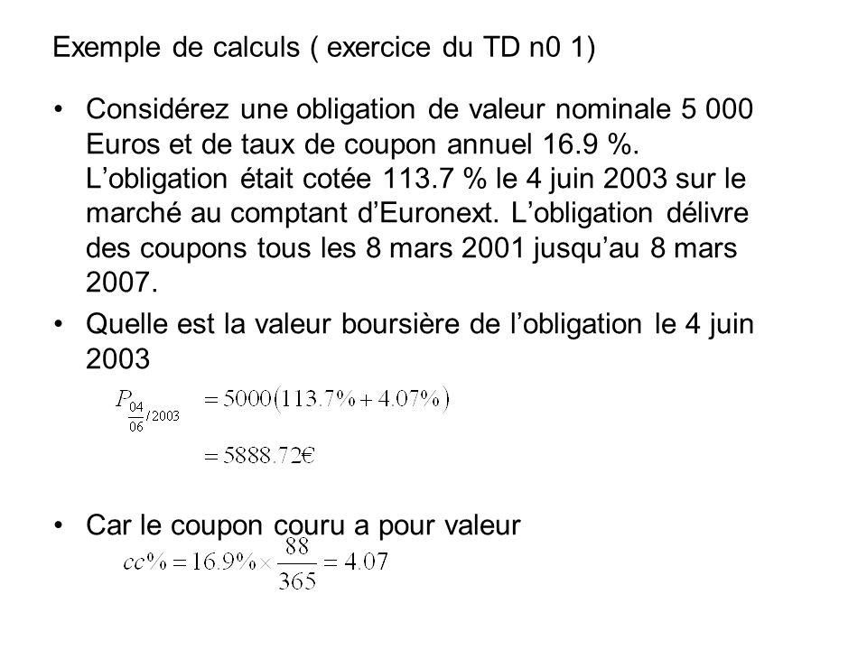 Exemple de calculs ( exercice du TD n0 1) Considérez une obligation de valeur nominale 5 000 Euros et de taux de coupon annuel 16.9 %. Lobligation éta