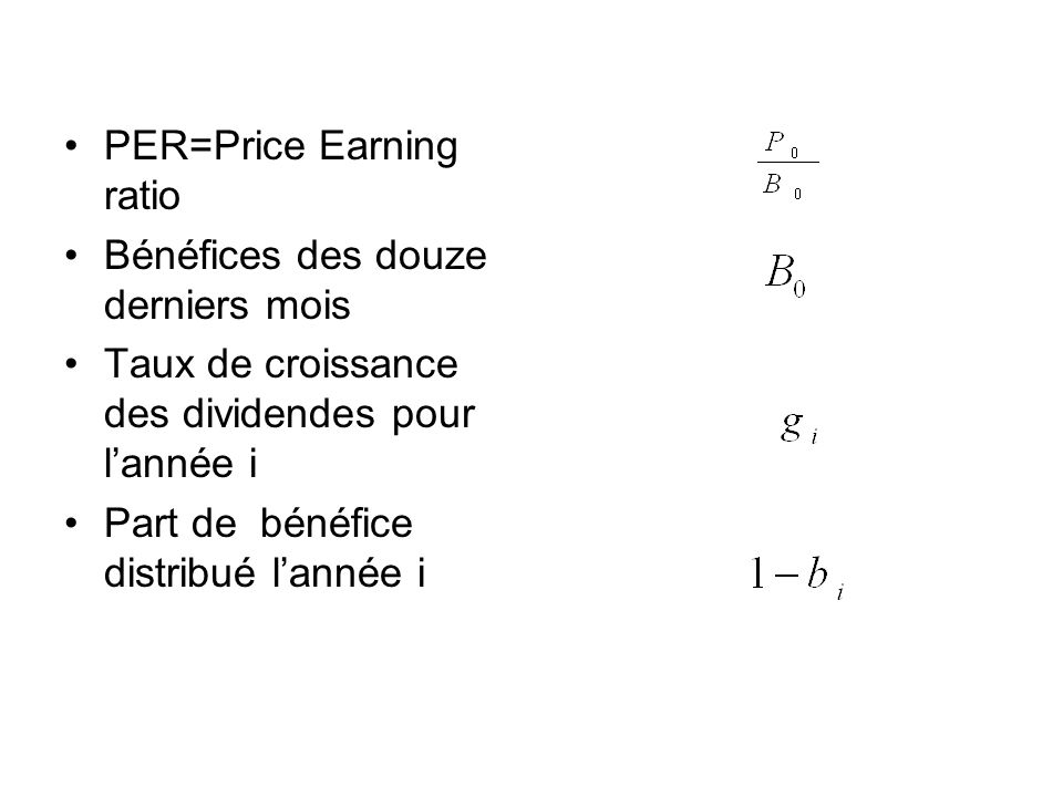 Cas ou les taux de distribution des bénéfices et de croissance des dividendes sont constants Le PER a lexpression simplifiée suivante: (Modèle de Gordon Shapiro); DDM Dividend Discount Model