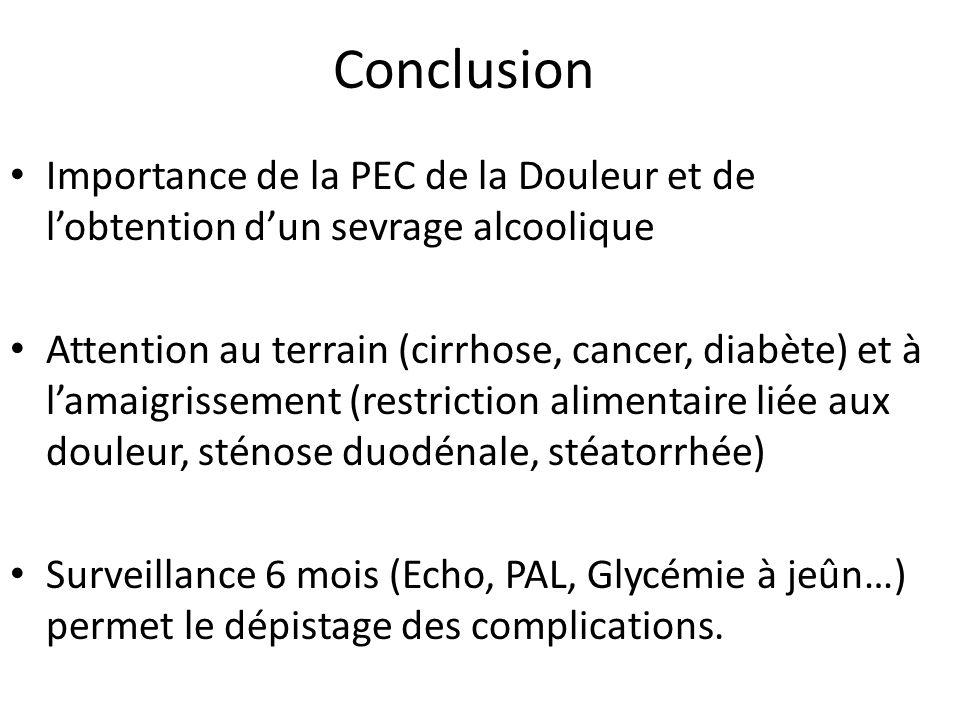 Conclusion Importance de la PEC de la Douleur et de lobtention dun sevrage alcoolique Attention au terrain (cirrhose, cancer, diabète) et à lamaigriss