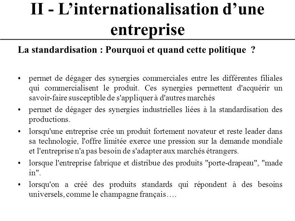 La standardisation : Pourquoi et quand cette politique ? permet de dégager des synergies commerciales entre les différentes filiales qui commercialise
