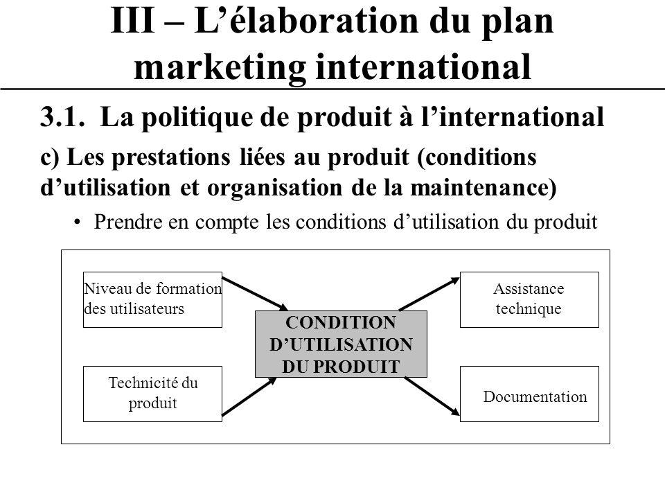 3.1. La politique de produit à linternational c) Les prestations liées au produit (conditions dutilisation et organisation de la maintenance) Prendre