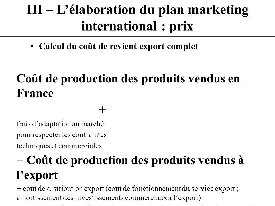 Calcul du coût de revient export complet Coût de production des produits vendus en France + frais dadaptation au marché pour respecter les contraintes