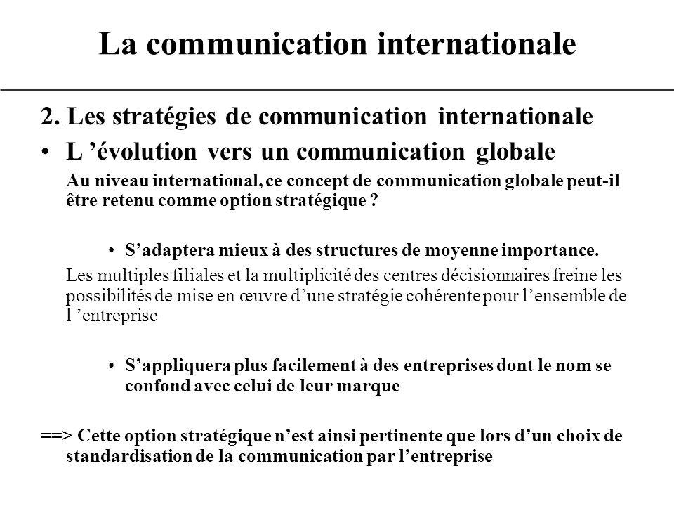 2. Les stratégies de communication internationale L évolution vers un communication globale Au niveau international, ce concept de communication globa