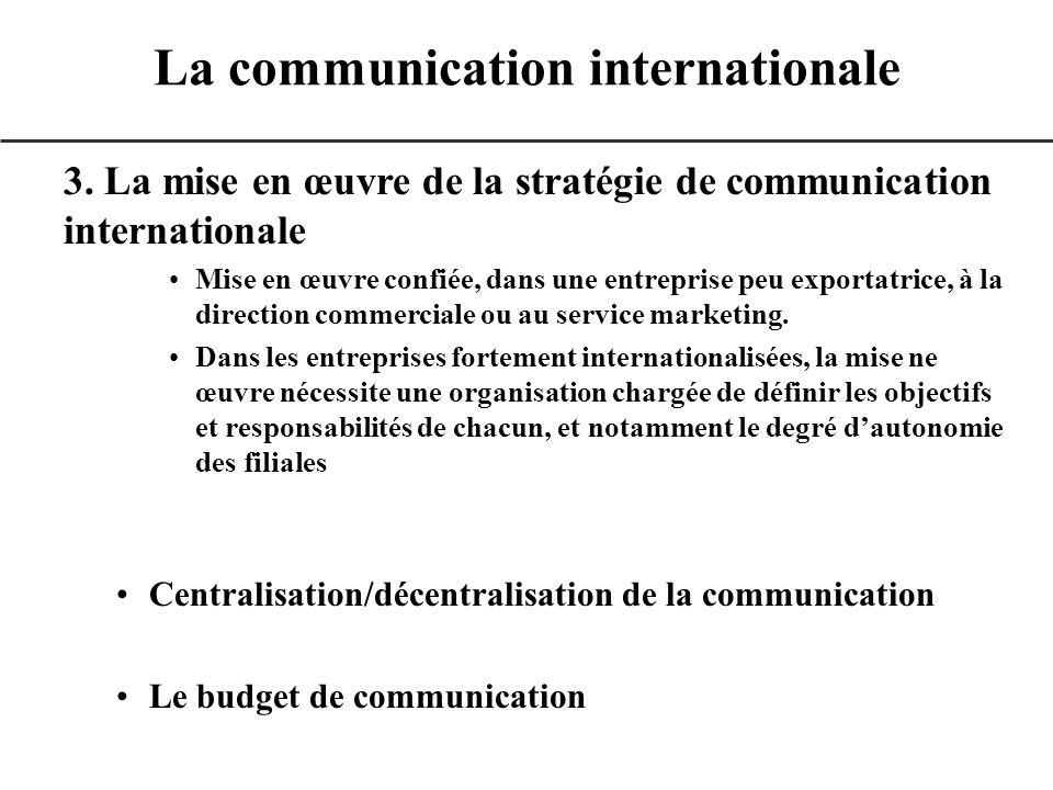 3. La mise en œuvre de la stratégie de communication internationale Mise en œuvre confiée, dans une entreprise peu exportatrice, à la direction commer