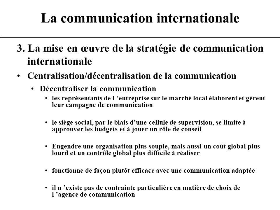 3. La mise en œuvre de la stratégie de communication internationale Centralisation/décentralisation de la communication Décentraliser la communication