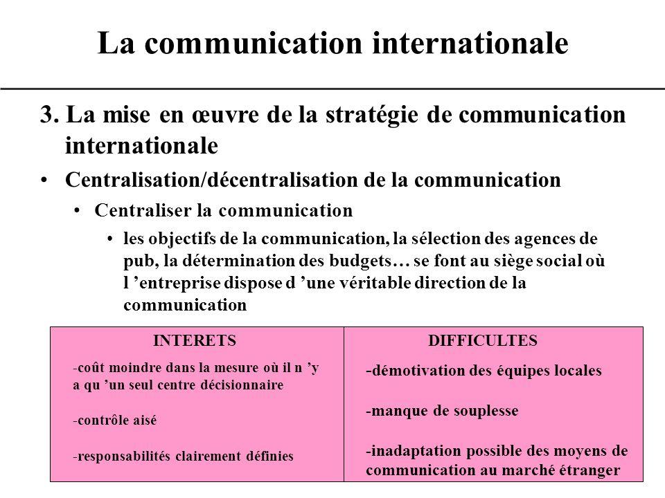3. La mise en œuvre de la stratégie de communication internationale Centralisation/décentralisation de la communication Centraliser la communication l