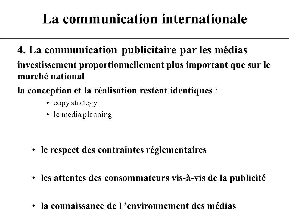 4. La communication publicitaire par les médias investissement proportionnellement plus important que sur le marché national la conception et la réali