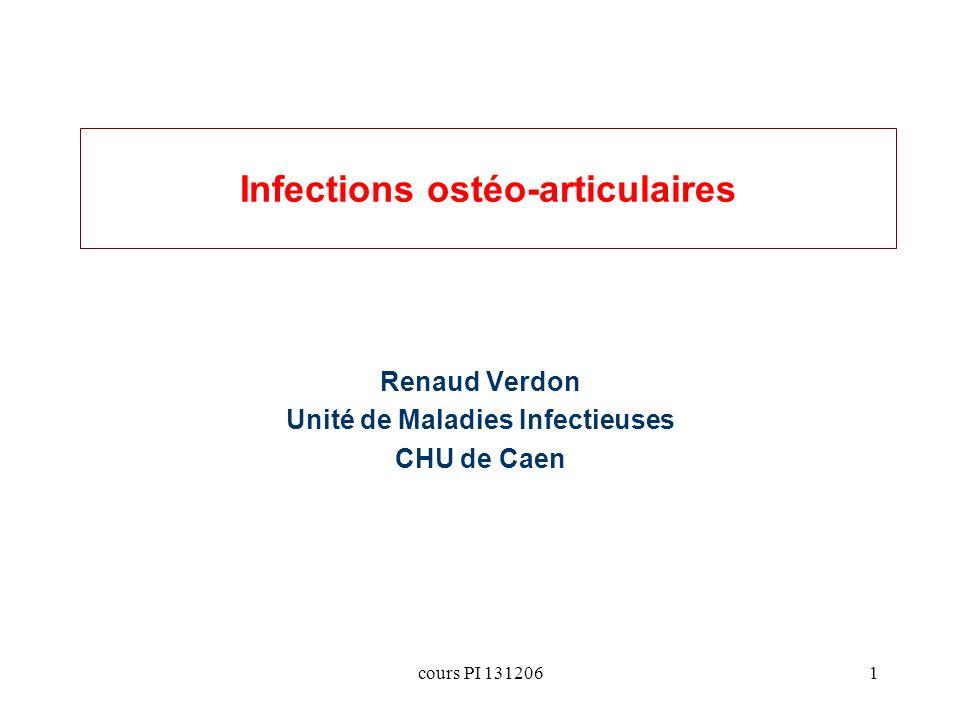 cours PI 1312061 Infections ostéo-articulaires Renaud Verdon Unité de Maladies Infectieuses CHU de Caen