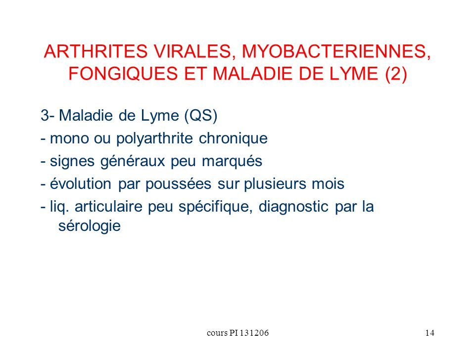 cours PI 13120614 3- Maladie de Lyme (QS) - mono ou polyarthrite chronique - signes généraux peu marqués - évolution par poussées sur plusieurs mois -