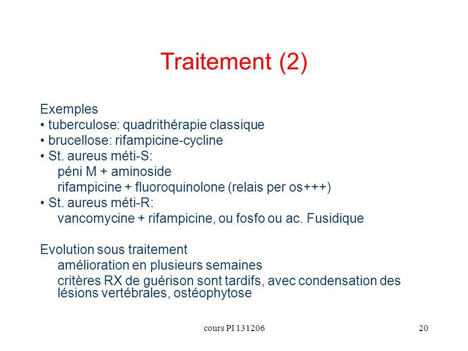 cours PI 13120620 Traitement (2) Exemples tuberculose: quadrithérapie classique brucellose: rifampicine-cycline St. aureus méti-S: péni M + aminoside