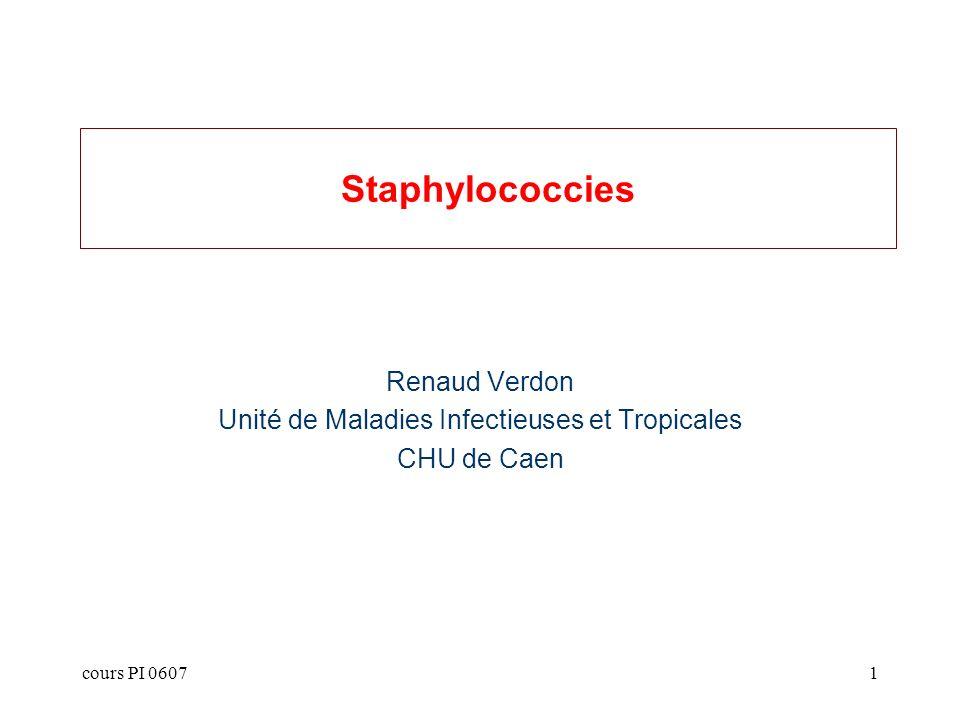 cours PI 060722 Bactériémies à Staphylocoques Forme aiguë fulminante et Forme aiguë bactériémique : –rapidité dévolution –hémocultures positives –signes de sepsis grave demblée Forme septico-pyohémique: –fièvre oscillante, avec frissons –localisation(s) viscérales pleuro-pulmonaire, osseuses, urinaires, etc… –localisations cutanées des extrémités (similaires à lésions cutanées dendocardite) Formes lentes
