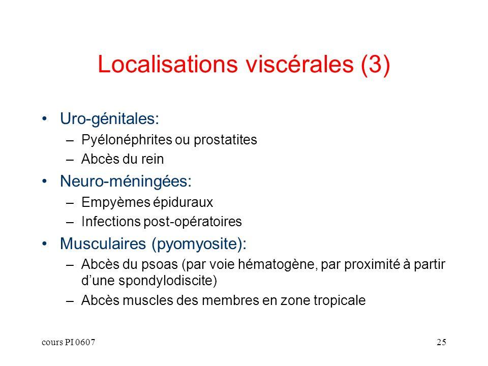 cours PI 060725 Uro-génitales: –Pyélonéphrites ou prostatites –Abcès du rein Neuro-méningées: –Empyèmes épiduraux –Infections post-opératoires Muscula