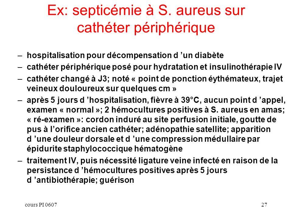 cours PI 060727 Ex: septicémie à S. aureus sur cathéter périphérique –hospitalisation pour décompensation d un diabète –cathéter périphérique posé pou