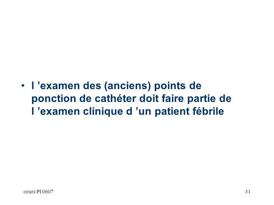 cours PI 060731 l examen des (anciens) points de ponction de cathéter doit faire partie de l examen clinique d un patient fébrile