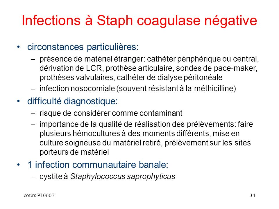 cours PI 060734 Infections à Staph coagulase négative circonstances particulières: –présence de matériel étranger: cathéter périphérique ou central, d